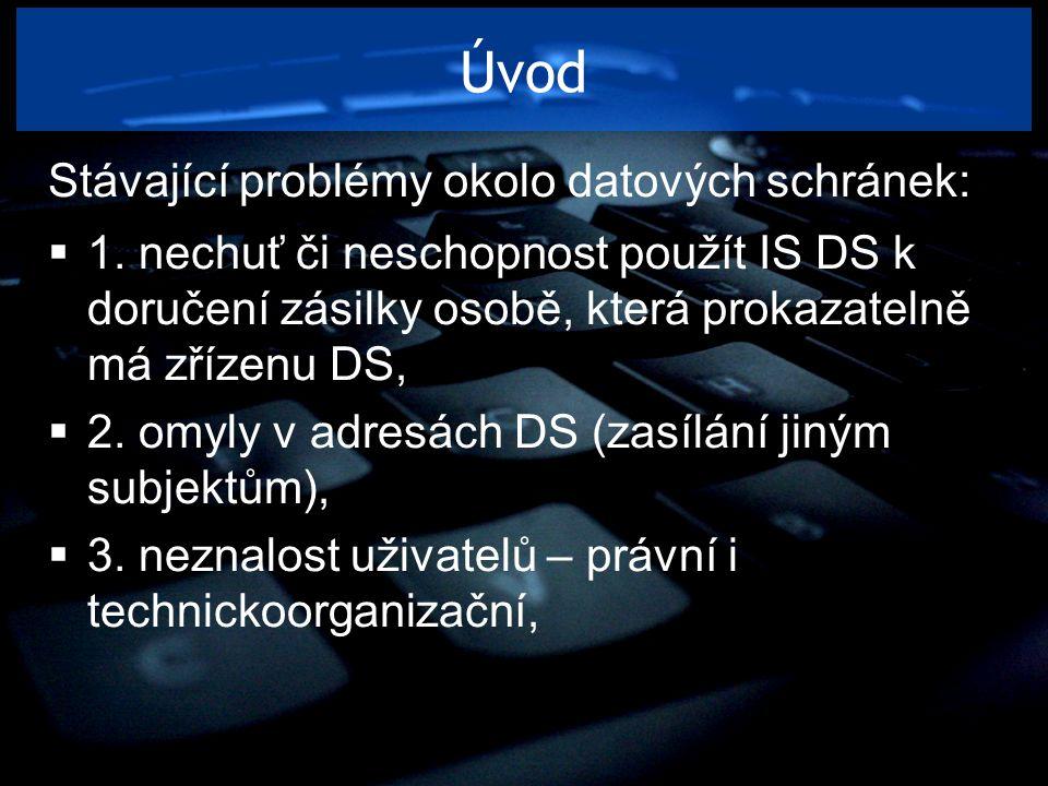 Úvod Stávající problémy okolo datových schránek:  1. nechuť či neschopnost použít IS DS k doručení zásilky osobě, která prokazatelně má zřízenu DS, 