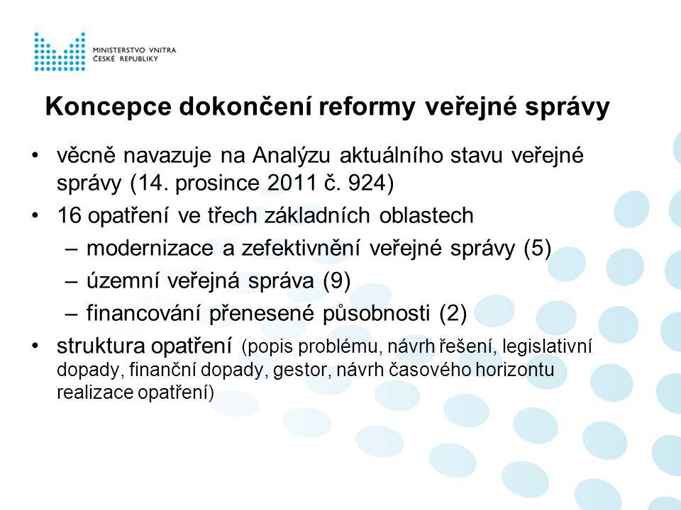 Koncepce dokončení reformy veřejné správy věcně navazuje na Analýzu aktuálního stavu veřejné správy (14. prosince 2011 č. 924) 16 opatření ve třech zá