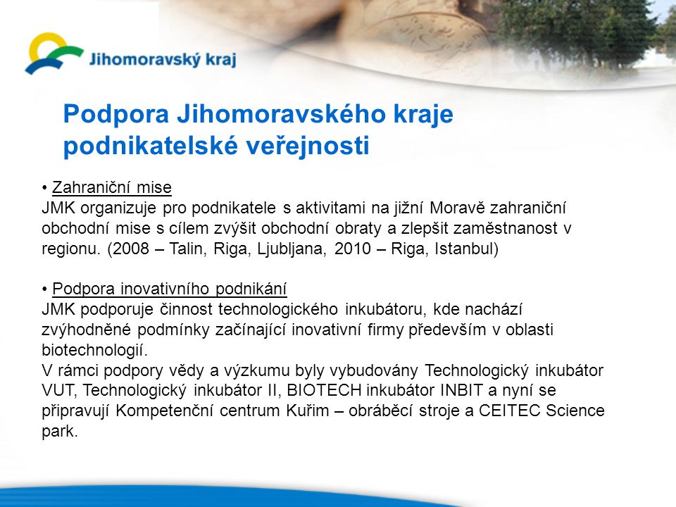 Podpora Jihomoravského kraje podnikatelské veřejnosti Zahraniční mise JMK organizuje pro podnikatele s aktivitami na jižní Moravě zahraniční obchodní mise s cílem zvýšit obchodní obraty a zlepšit zaměstnanost v regionu.