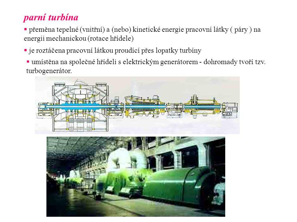 parní turbína  přeměna tepelné (vnitřní) a (nebo) kinetické energie pracovní látky ( páry ) na energii mechanickou (rotace hřídele)  je roztáčena pr