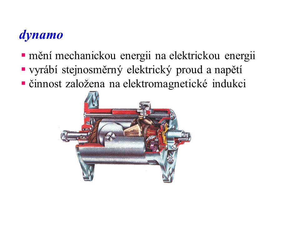 dynamo  mění mechanickou energii na elektrickou energii  vyrábí stejnosměrný elektrický proud a napětí  činnost založena na elektromagnetické induk