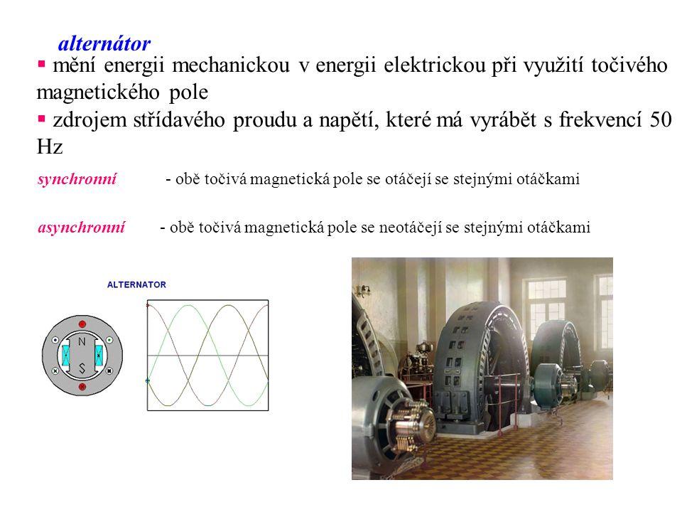  mění energii mechanickou v energii elektrickou při využití točivého magnetického pole  zdrojem střídavého proudu a napětí, které má vyrábět s frekv