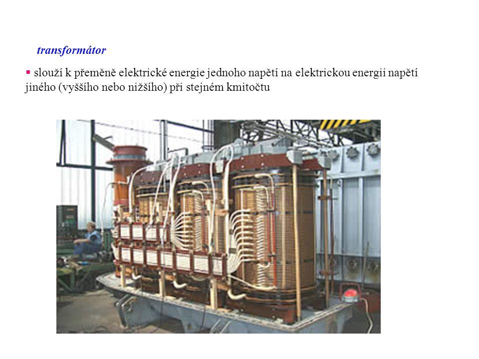 transformátor  slouží k přeměně elektrické energie jednoho napětí na elektrickou energii napětí jiného (vyššího nebo nižšího) při stejném kmitočtu