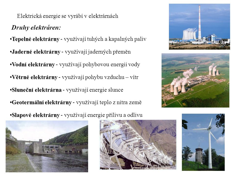 Druhy elektráren: Elektrická energie se vyrábí v elektrárnách Tepelné elektrárnyTepelné elektrárny - využívají tuhých a kapalných paliv Jaderné elektr