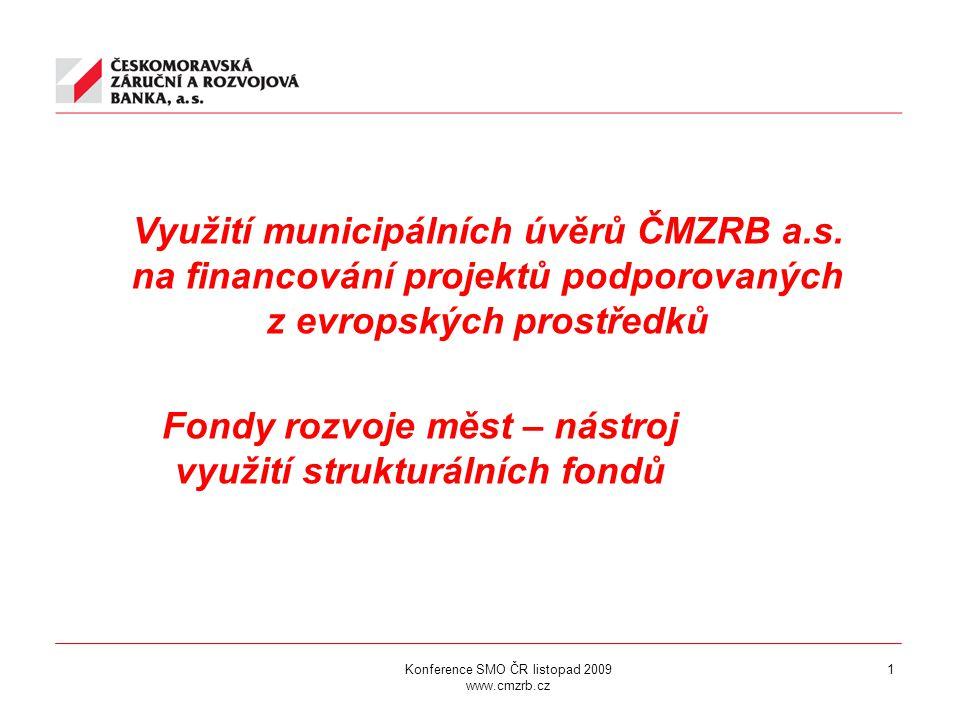 Konference SMO ČR listopad 2009 www.cmzrb.cz 1 Využití municipálních úvěrů ČMZRB a.s.