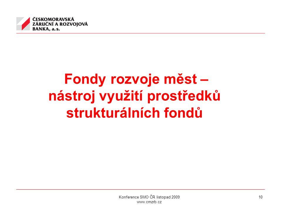 Konference SMO ČR listopad 2009 www.cmzrb.cz 10 Fondy rozvoje měst – nástroj využití prostředků strukturálních fondů