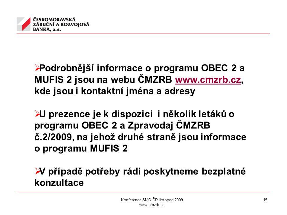 15  Podrobnější informace o programu OBEC 2 a MUFIS 2 jsou na webu ČMZRB www.cmzrb.cz, kde jsou i kontaktní jména a adresywww.cmzrb.cz  U prezence je k dispozici i několik letáků o programu OBEC 2 a Zpravodaj ČMZRB č.2/2009, na jehož druhé straně jsou informace o programu MUFIS 2  V případě potřeby rádi poskytneme bezplatné konzultace