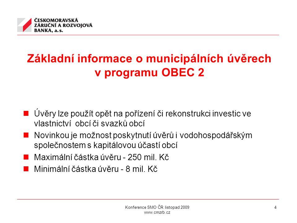 4 Základní informace o municipálních úvěrech v programu OBEC 2 Úvěry lze použít opět na pořízení či rekonstrukci investic ve vlastnictví obcí či svazků obcí Novinkou je možnost poskytnutí úvěrů i vodohospodářským společnostem s kapitálovou účastí obcí Maximální částka úvěru - 250 mil.