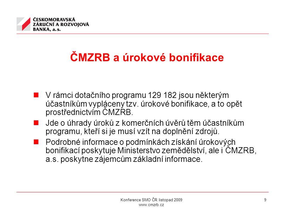 Konference SMO ČR listopad 2009 www.cmzrb.cz 9 ČMZRB a úrokové bonifikace V rámci dotačního programu 129 182 jsou některým účastníkům vypláceny tzv.