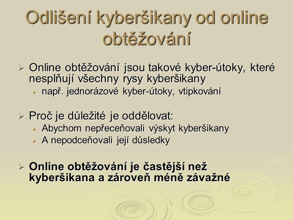 Odlišení kyberšikany od online obtěžování  Online obtěžování jsou takové kyber-útoky, které nesplňují všechny rysy kyberšikany např.