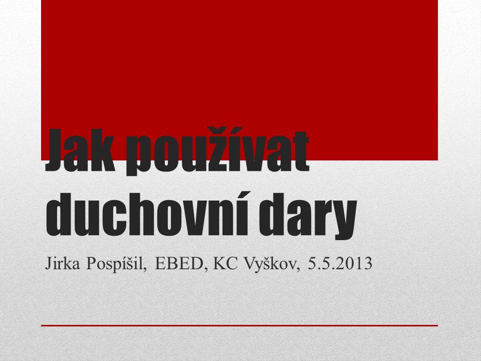 Jak používat duchovní dary Jirka Pospíšil, EBED, KC Vyškov, 5.5.2013
