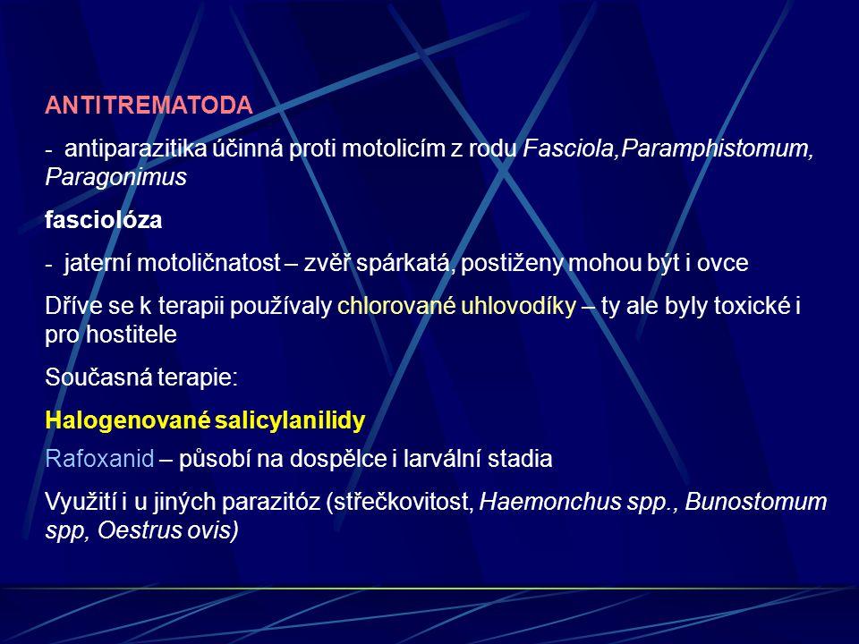 ANTITREMATODA - antiparazitika účinná proti motolicím z rodu Fasciola,Paramphistomum, Paragonimus fasciolóza - jaterní motoličnatost – zvěř spárkatá,