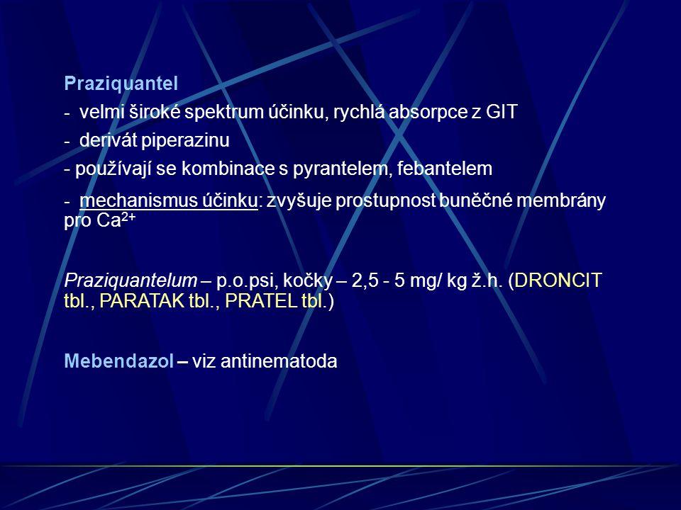 Praziquantel - velmi široké spektrum účinku, rychlá absorpce z GIT - derivát piperazinu - používají se kombinace s pyrantelem, febantelem - mechanismu