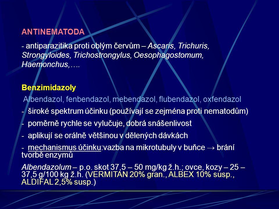 ANTINEMATODA - antiparazitika proti oblým červům – Ascaris, Trichuris, Strongyloides, Trichostrongylus, Oesophagostomum, Haemonchus,…. Benzimidazoly A