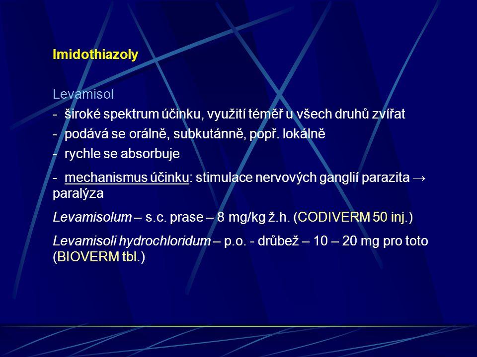Imidothiazoly Levamisol - široké spektrum účinku, využití téměř u všech druhů zvířat - podává se orálně, subkutánně, popř. lokálně - rychle se absorbu