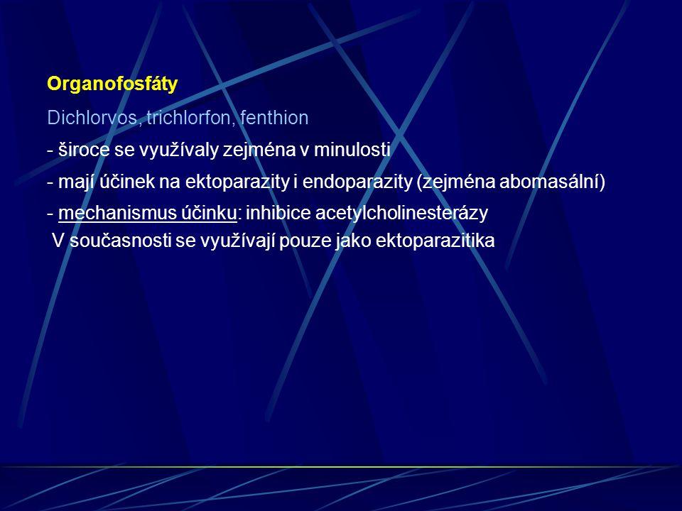Organofosfáty Dichlorvos, trichlorfon, fenthion - široce se využívaly zejména v minulosti - mají účinek na ektoparazity i endoparazity (zejména abomas