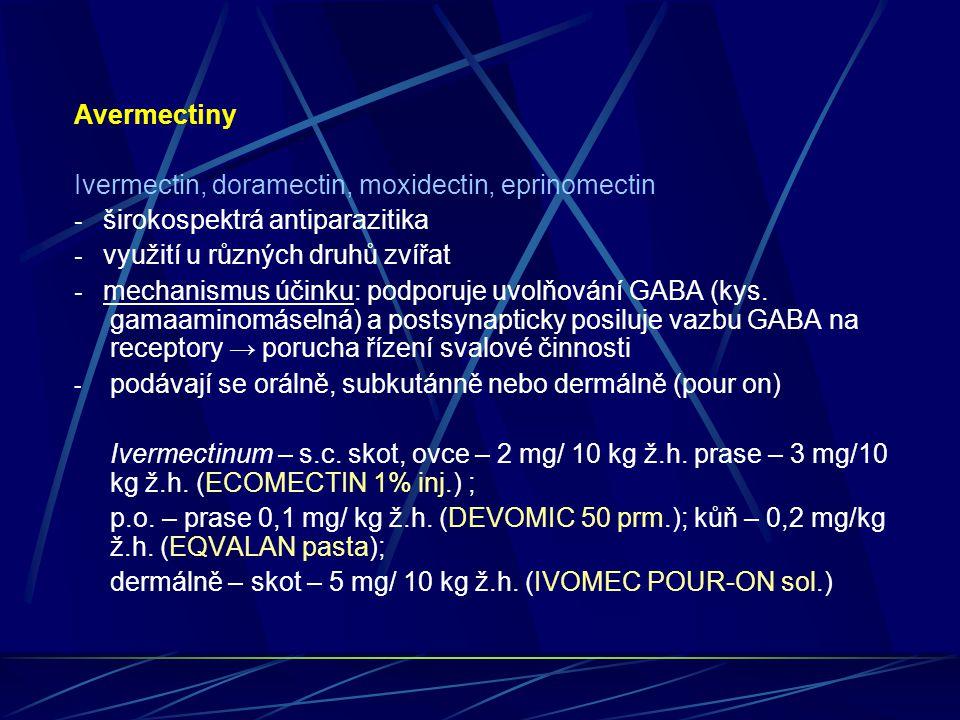 Avermectiny Ivermectin, doramectin, moxidectin, eprinomectin - širokospektrá antiparazitika - využití u různých druhů zvířat - mechanismus účinku: pod