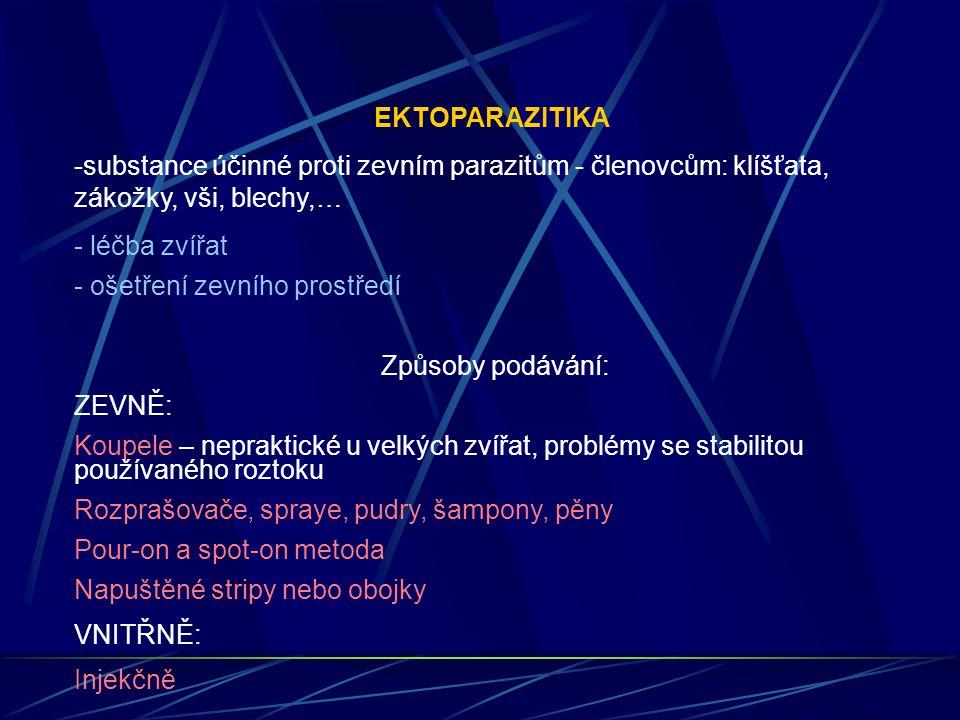 EKTOPARAZITIKA -substance účinné proti zevním parazitům - členovcům: klíšťata, zákožky, vši, blechy,… - léčba zvířat - ošetření zevního prostředí Způs