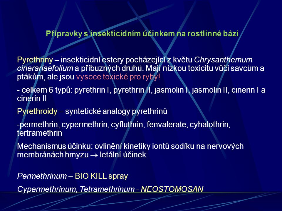 Přípravky s insekticidním účinkem na rostlinné bázi Pyrethriny – insekticidní estery pocházející z květu Chrysanthemum cinerariaefolium a příbuzných d