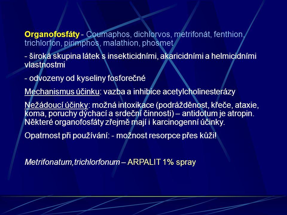 Organofosfáty - Coumaphos, dichlorvos, metrifonát, fenthion, trichlorfon, pirimphos, malathion, phosmet - široká skupina látek s insekticidními, akari