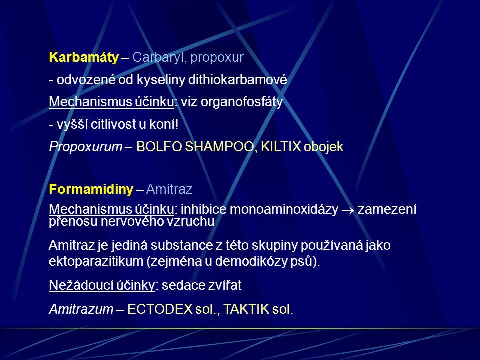 Karbamáty – Carbaryl, propoxur - odvozené od kyseliny dithiokarbamové Mechanismus účinku: viz organofosfáty - vyšší citlivost u koní! Propoxurum – BOL
