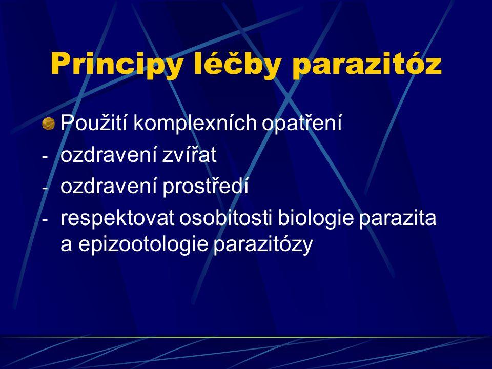 Principy léčby parazitóz Všeobecná opatření - zlepšení fyziologického stavu a přirozené odolnosti hostitele - ozdravení pastvin Speciální opatření - Preventivní a terapeutická aplikace účinných látek/chemoterapeutik