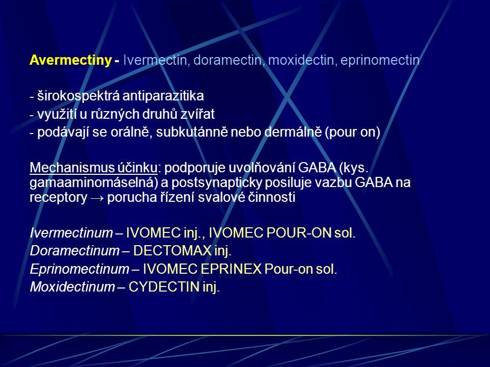 Avermectiny - Ivermectin, doramectin, moxidectin, eprinomectin - širokospektrá antiparazitika - využití u různých druhů zvířat - podávají se orálně, s