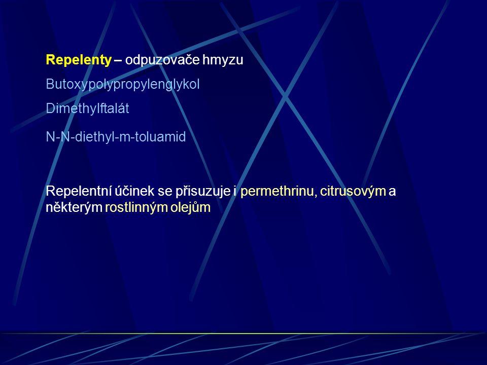 Repelenty – odpuzovače hmyzu Butoxypolypropylenglykol Dimethylftalát N-N-diethyl-m-toluamid Repelentní účinek se přisuzuje i permethrinu, citrusovým a