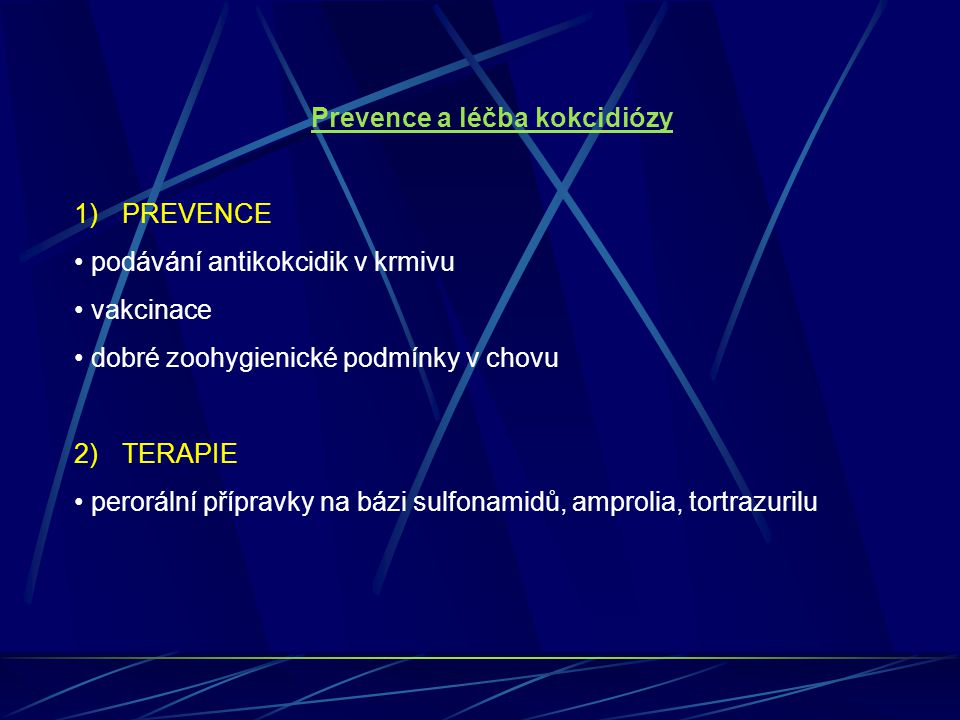 Prevence a léčba kokcidiózy 1)PREVENCE podávání antikokcidik v krmivu vakcinace dobré zoohygienické podmínky v chovu 2)TERAPIE perorální přípravky na
