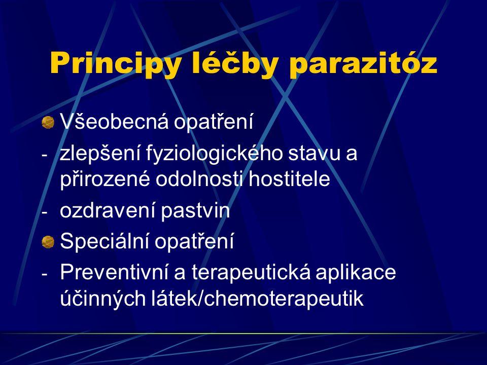 Principy léčby parazitóz Všeobecná opatření - zlepšení fyziologického stavu a přirozené odolnosti hostitele - ozdravení pastvin Speciální opatření - P