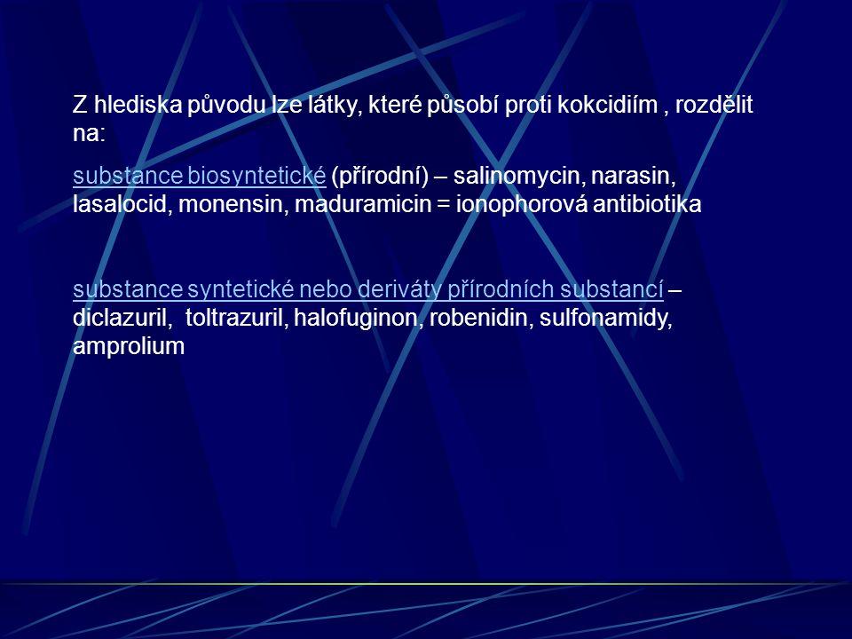 Z hlediska původu lze látky, které působí proti kokcidiím, rozdělit na: substance biosyntetické (přírodní) – salinomycin, narasin, lasalocid, monensin