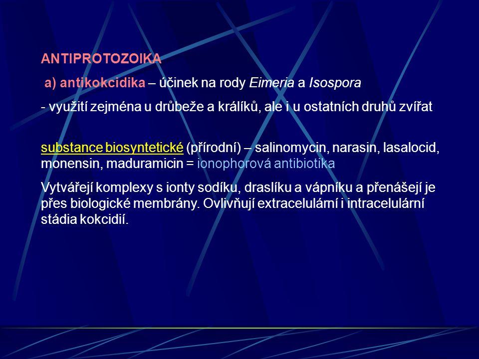 ANTIPROTOZOIKA a) antikokcidika – účinek na rody Eimeria a Isospora - využití zejména u drůbeže a králíků, ale i u ostatních druhů zvířat substance bi