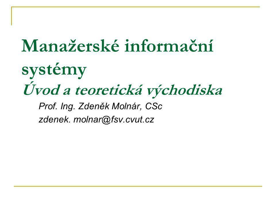 Manažerské informační systémy Úvod a teoretická východiska Prof.