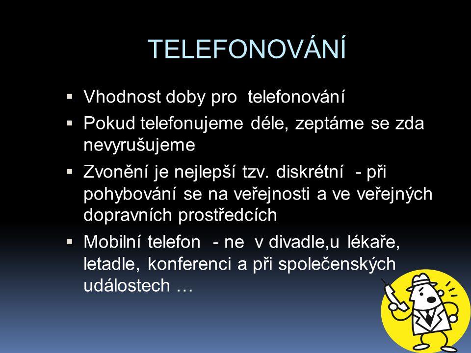 TELEFONOVÁNÍ  Vhodnost doby pro telefonování  Pokud telefonujeme déle, zeptáme se zda nevyrušujeme  Zvonění je nejlepší tzv. diskrétní - při pohybo