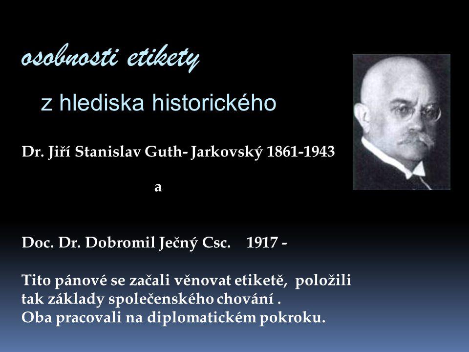 osobnosti etikety z hlediska historického Dr. Jiří Stanislav Guth- Jarkovský 1861-1943 a Doc. Dr. Dobromil Ječný Csc. 1917 - Tito pánové se začali věn