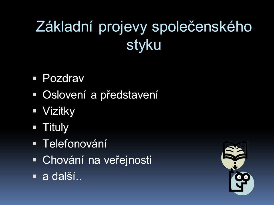 Základní projevy společenského styku  Pozdrav  Oslovení a představení  Vizitky  Tituly  Telefonování  Chování na veřejnosti  a další..
