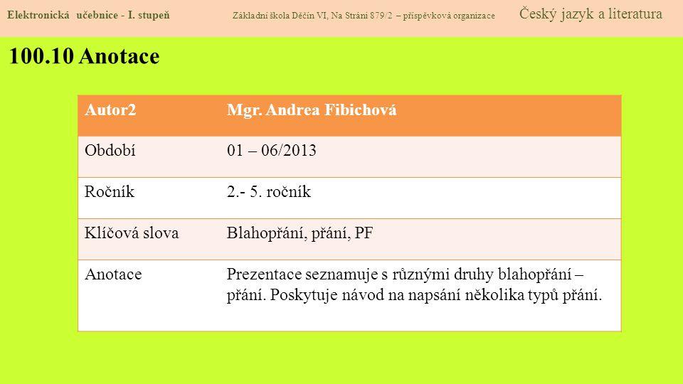 Elektronická učebnice - I. stupeň Základní škola Děčín VI, Na Stráni 879/2 – příspěvková organizace Český jazyk a literatura 100.10 Anotace Autor2Mgr.