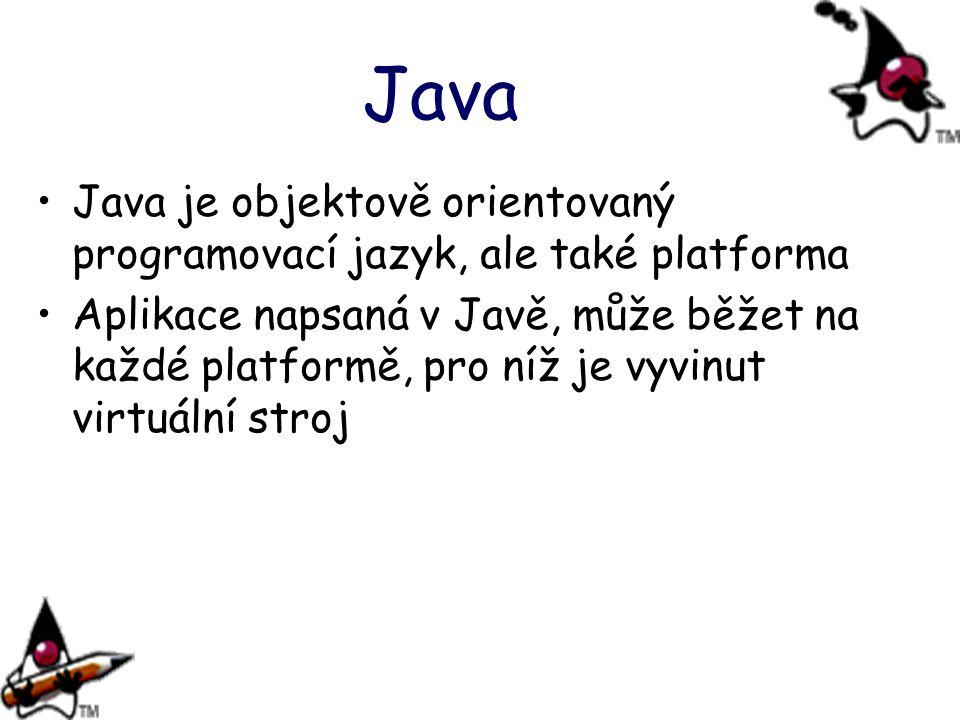 Java Java je objektově orientovaný programovací jazyk, ale také platforma Aplikace napsaná v Javě, může běžet na každé platformě, pro níž je vyvinut virtuální stroj