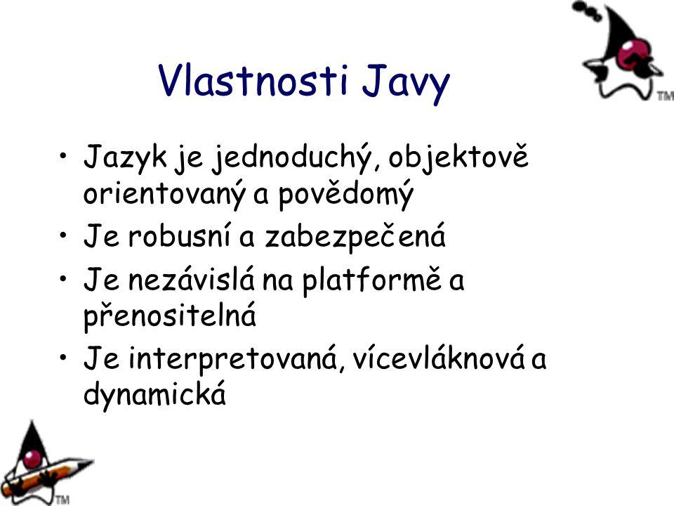 Vlastnosti Javy Jazyk je jednoduchý, objektově orientovaný a povědomý Je robusní a zabezpečená Je nezávislá na platformě a přenositelná Je interpretovaná, vícevláknová a dynamická