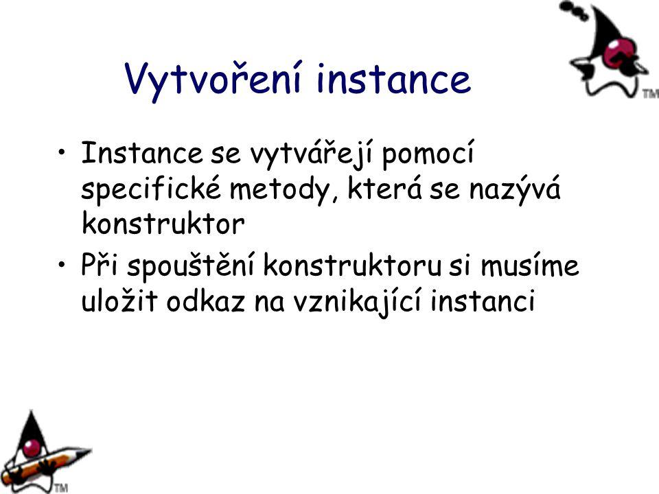 Vytvoření instance Instance se vytvářejí pomocí specifické metody, která se nazývá konstruktor Při spouštění konstruktoru si musíme uložit odkaz na vznikající instanci