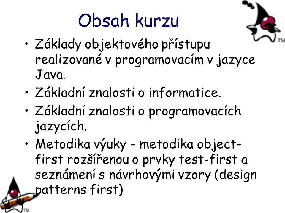 Obsah kurzu Základy objektového přístupu realizované v programovacím v jazyce Java. Základní znalosti o informatice. Základní znalosti o programovacíc