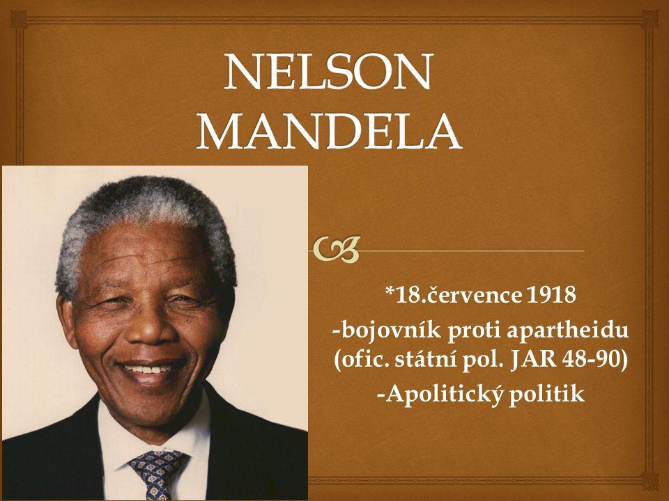 *18.července 1918 -bojovník proti apartheidu (ofic. státní pol. JAR 48-90) -Apolitický politik