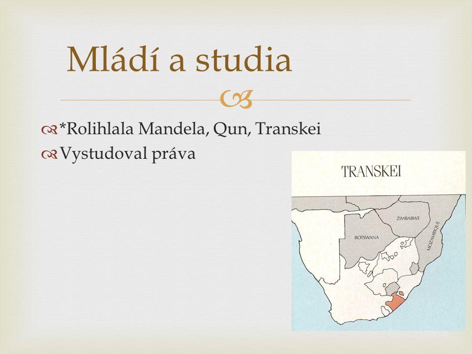   *Rolihlala Mandela, Qun, Transkei  Vystudoval práva Mládí a studia