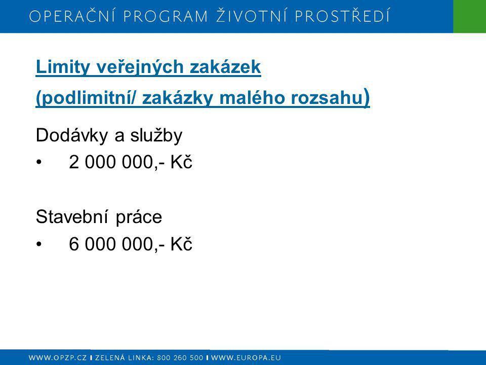 Limity veřejných zakázek (podlimitní/ zakázky malého rozsahu ) Dodávky a služby 2 000 000,- Kč Stavební práce 6 000 000,- Kč