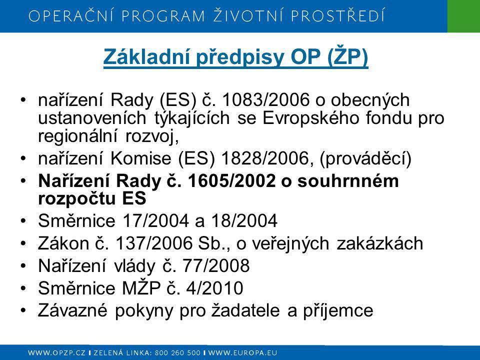Základní předpisy OP (ŽP) nařízení Rady (ES) č. 1083/2006 o obecných ustanoveních týkajících se Evropského fondu pro regionální rozvoj, nařízení Komis