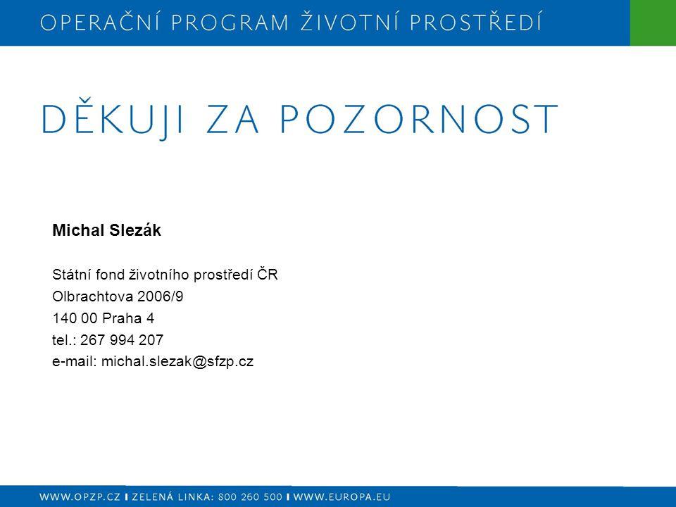 Michal Slezák Státní fond životního prostředí ČR Olbrachtova 2006/9 140 00 Praha 4 tel.: 267 994 207 e-mail: michal.slezak@sfzp.cz