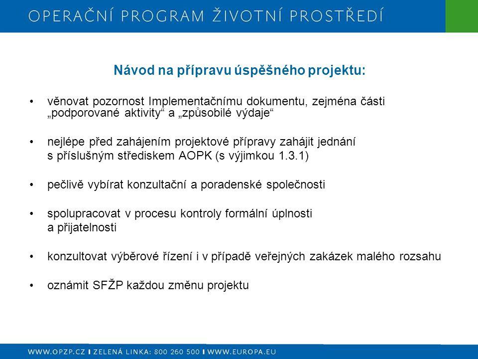 """Návod na přípravu úspěšného projektu: věnovat pozornost Implementačnímu dokumentu, zejména části """"podporované aktivity a """"způsobilé výdaje nejlépe před zahájením projektové přípravy zahájit jednání s příslušným střediskem AOPK (s výjimkou 1.3.1) pečlivě vybírat konzultační a poradenské společnosti spolupracovat v procesu kontroly formální úplnosti a přijatelnosti konzultovat výběrové řízení i v případě veřejných zakázek malého rozsahu oznámit SFŽP každou změnu projektu"""