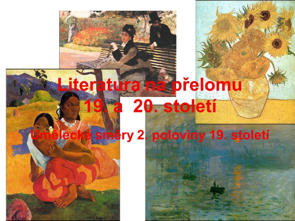 Literatura na přelomu 19. a 20. století Umělecké směry 2. poloviny 19. století