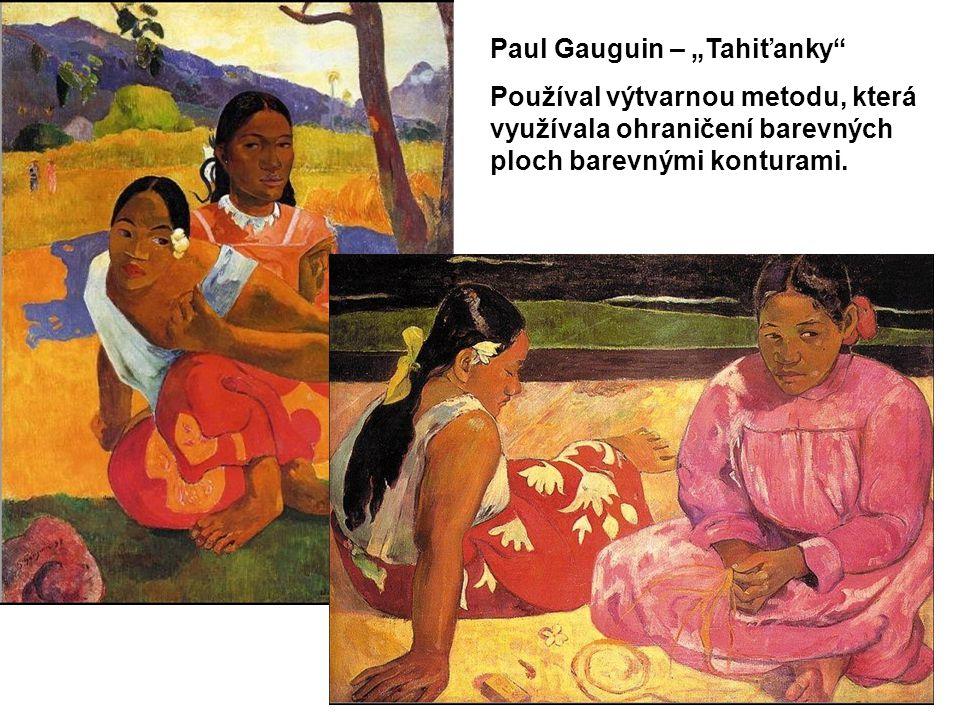 """Paul Gauguin – """"Tahiťanky Používal výtvarnou metodu, která využívala ohraničení barevných ploch barevnými konturami."""