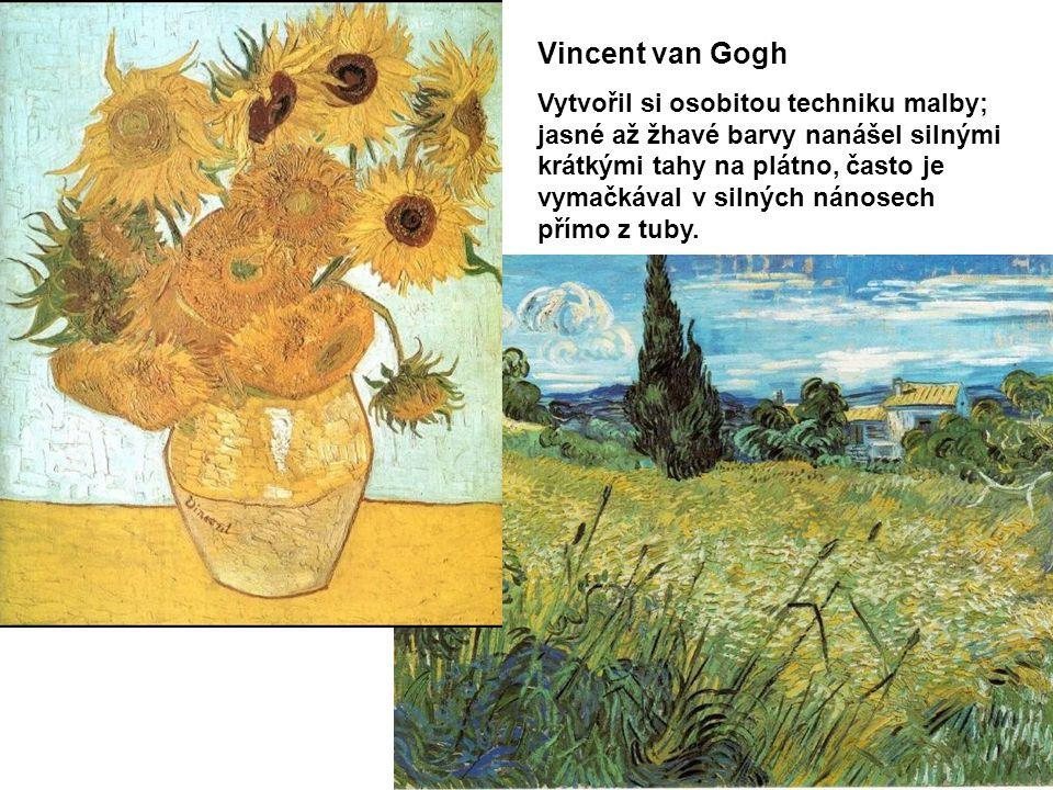 Vincent van Gogh Vytvořil si osobitou techniku malby; jasné až žhavé barvy nanášel silnými krátkými tahy na plátno, často je vymačkával v silných nánosech přímo z tuby.
